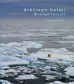 Gorshkov, Sergey - Arktinen helmi – Wrangelinsaari, ebook