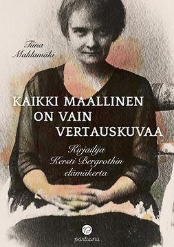 Mahlamäki, Tiina - Kaikki maallinen on vain vertauskuvaa, e-kirja