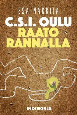 Nakkila, Esa - C.S.I. Oulu - Raato rannalla, ebook