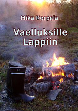 Korpela, Mika - Vaelluksille Lappiin, e-kirja