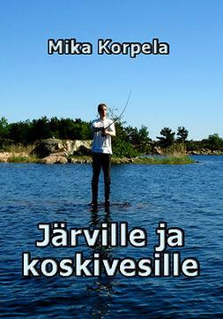 Korpela, Mika - Järville ja koskivesille, e-kirja
