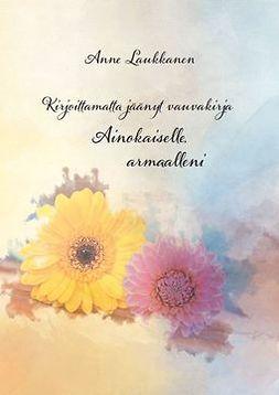 Laukkanen, Anne - Ainokaiselle, armaalleni, ebook