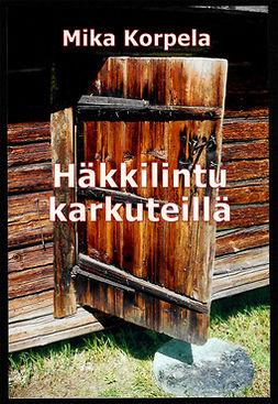 Korpela, Mika - Häkkilintu karkuteillä, ebook