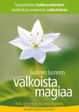 Lehtiranta, Erkki - Suomen luonnon valkoista magiaa: Suomalaisten kukkauutteiden henkisiä ja esoteerisia vaikutuksia, e-kirja