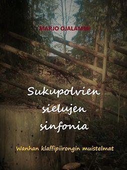 Ojalammi, Marjo - Sukupolvien sielujen sinfonia: Wanhan klaffipiirongin muistelmat, ebook