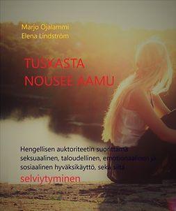 Lindström, Elena - Tuskasta nousee aamu: Hengellisen auktoriteetin suorittama seksuaalinen, taloudellinen, emotionaalinen ja sosiaalinen hyväksikäyttö, sekä siitä selviytyminen, e-kirja