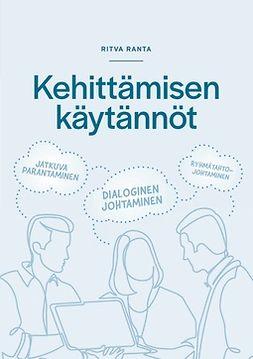 Ranta, Ritva - Kehittämisen käytännöt: Jatkuva parantaminen- Dialoginen johtaminen- Ryhmätahtojohtaminen, e-kirja