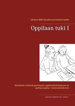 Kydén, Kristiina - Oppilaan tuki I: Käytännön vinkkejä parempaan oppilaantuntemukseen ja opettaja-oppilas -vuorovaikutukseen, e-kirja