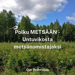 Pettersson, Outi - Polku METSÄÄN - Untuvikosta metsänomistajaksi, äänikirja