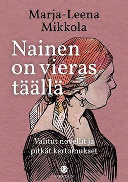 Mikkola, Marja-Leena - Nainen on vieras täällä, e-kirja