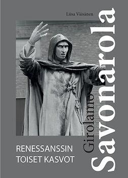 Väisänen, Liisa - Girolamo Savonarola - Renessanssin toiset kasvot, e-bok
