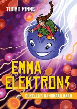 Rinne, Tuomo - Emma Elektroni: Sukellus Nanomaailmaan, e-kirja