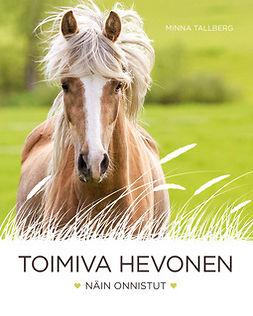 Tallberg, Minna - Toimiva hevonen: - näin onnistut, e-kirja