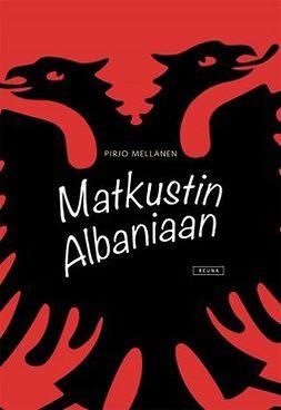 Mellanen, Pirjo - Matkustin Albaniaan, e-kirja