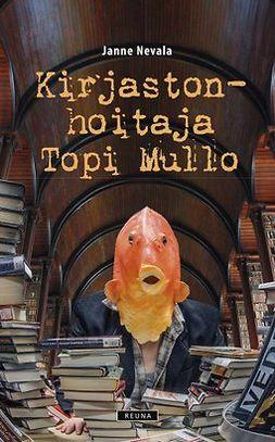 Nevala, Janne - Kirjastonhoitaja Topi Mullo, e-kirja