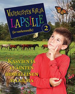 Misiroglu, Gina - Vastausten kirja lapsille (ja vanhemmille) 2 osa - Kasvien ja eläinten ihmeellinen maailma, e-kirja