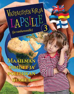 Misiroglu, Gina - Vastausten kirja lapsille (ja vanhemmille) 3 osa - Maailman ihmiset ja politiikan ihmeet, e-kirja