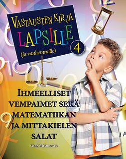Misiroglu, Gina - Vastausten kirja lapsille (ja vanhemmille) 4 osa - Ihmeelliset vempaimet sekä matematiikan ja mittakielen salat, e-kirja