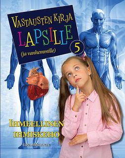 Misiroglu, Gina - Vastausten kirja lapsille (ja vanhemmille) 5 osa - Ihmeellinen ihmiskeho, e-kirja