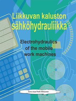 Aula, Eero - Liikkuvan kaluston sähköhydrauliikka: Electrohydraulics of the moving workmachines, e-kirja