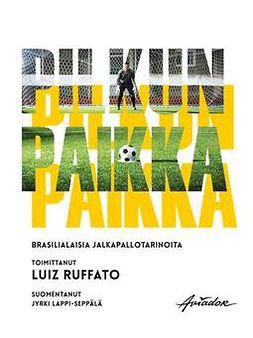 Pilkun paikka : brasilialaisia jalkapallotarinoita
