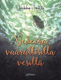 Tontti, Jarkko - Vedeera vaarallisilla vesillä, e-kirja