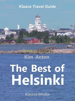 Anton, Kim - The Best of Helsinki: The Sights, Activities, and Local Favorites, e-bok