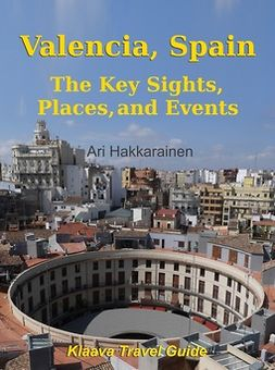 Hakkarainen, Ari - Valencia, Spain – The Key Sights, Places and Events, e-kirja