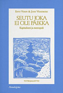 Viren, Eetu - Seutu joka ei ole paikka: Kapitalismi ja metropoli, ebook