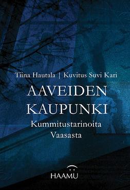 Hautala, Tiina - Aaveiden kaupunki – Kummitustarinoita Vaasasta, e-kirja