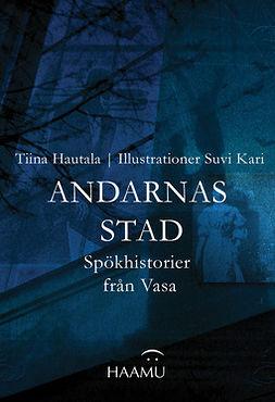Hautala, Tiina - Andarnas stad – Spökhistorier från Vasa, e-bok
