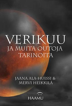Ala-Huissi, Jaana - Verikuu ja muita outoja tarinoita, e-kirja