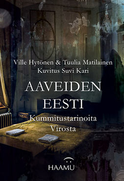 Hytönen, Ville - Aaveiden Eesti – Kummitustarinoita Virosta, e-kirja