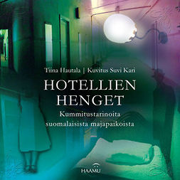Hautala, Tiina - Hotellien henget – Kummitustarinoita suomalaisista majapaikoista, audiobook