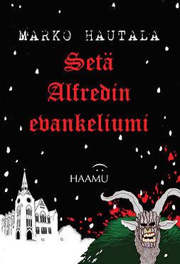 Hautala, Marko - Setä Alfredin evankeliumi – Jouluinen kauhutarina, e-kirja