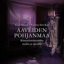 Hautala, Tiina - Aaveiden Pohjanmaa – Kummitustarinoita mailta ja meriltä, audiobook