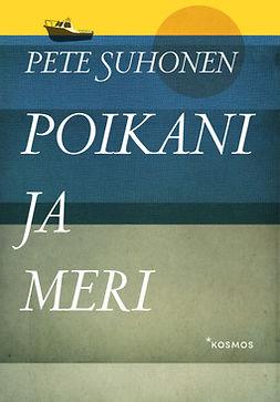Suhonen, Pete - Poikani ja meri, ebook