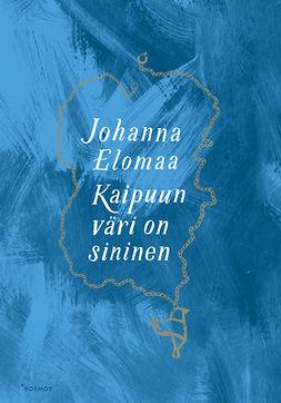 Elomaa, Johanna - Kaipuun väri on sininen, e-kirja