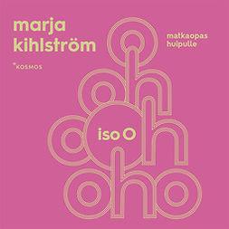 Kihlström, Marja - Iso O: Matkaopas huipulle, äänikirja