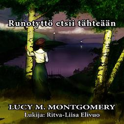 Montgomery, Lucy M. - Runotyttö etsii tähteään, äänikirja