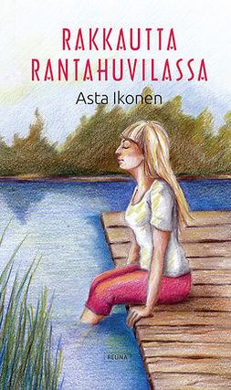 Ikonen, Asta - Rakkautta rantahuvilassa, ebook