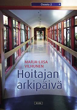 Vilhunen, Marja-Liisa - Hoitajan arkipäivä, ebook