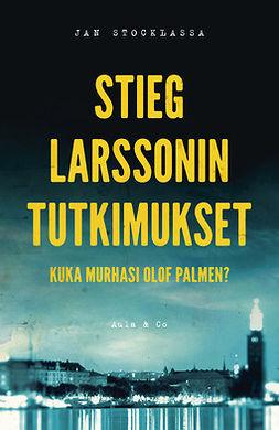 Stocklassa, Jan - Stieg Larssonin tutkimukset. Kuka murhasi Olof Palmen?, ebook