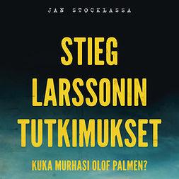 Stocklassa, Jan - Stieg Larssonin tutkimukset – Kuka murhasi Olof Palmen?, äänikirja