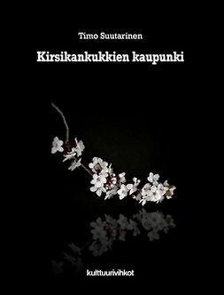 Suutarinen, Timo - Kirsikankukkien kaupunki, ebook