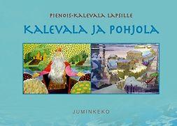 Yhteisö, Juminkeko-säätiö - Kalevala ja Pohjola: Pienois-Kalevala lapsille, e-kirja