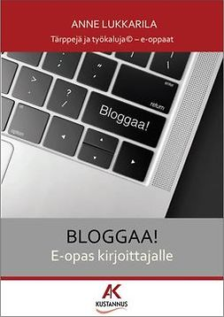 Lukkarila, Anne - Bloggaa! E-opas kirjoittajalle, e-kirja