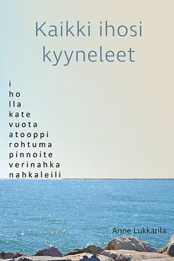 Lukkarila, Anne - Kaikki ihosi kyyneleet, ebook