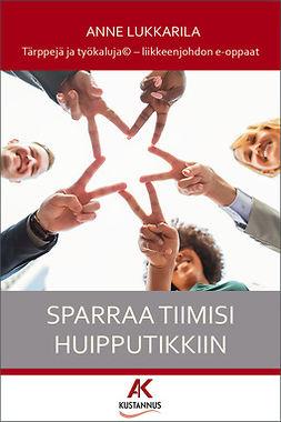 Lukkarila, Anne - Sparraa tiimisi huipputikkiin - opas johtajalle, yrittäjälle ja yhdistysvetäjälle, e-kirja
