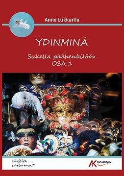 Lukkarila - Ydinminä - Sukella päähenkilöön Osa 1, e-bok